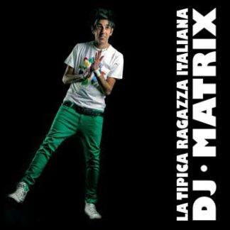 dj matrix la tipica ragazza italiana