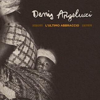 Denis Angelucci L'ultimo abbraccio